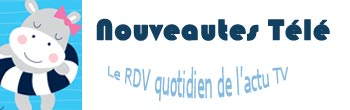 Nouveautés-Télé.com : Le rdv de l'actualité TV et Médias chaque jour