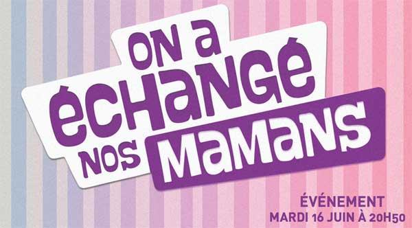 Date diffusion NT1 d'On a échangé nos mamans : c'est inédit dès le 16 juin 2015