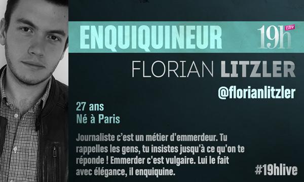Vos avis sur Florian Litzler dans le 19h live qui est-il ?